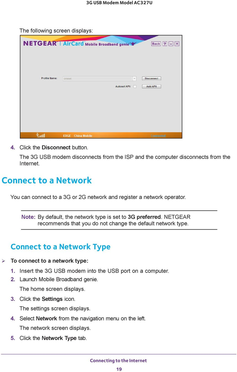 NETGEAR recommends that you do not change the default network type. Connect to a Network Type To connect to a network type: 3. Click the Settings icon.