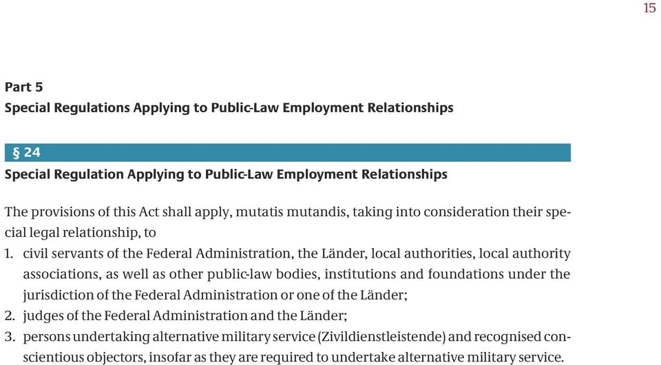 civil servants of the Federal Administration, the Länder, local authorities, local authority associations, as well as other public-law bodies, institutions and foundations under the
