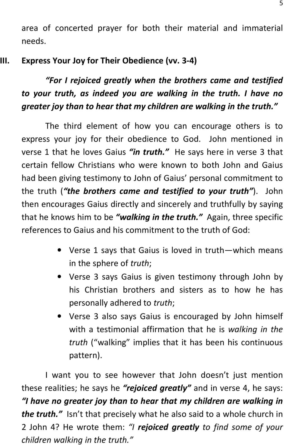 The third element of how you can encourage others is to express your joy for their obedience to God. John mentioned in verse 1 that he loves Gaius in truth.