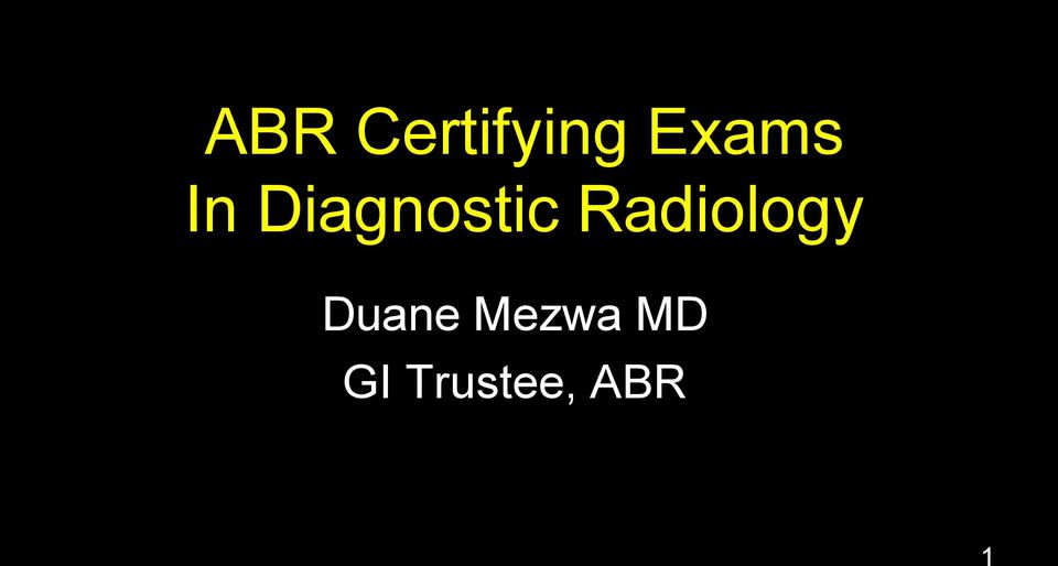 ABR Certifying Exams In Diagnostic Radiology  Duane Mezwa MD