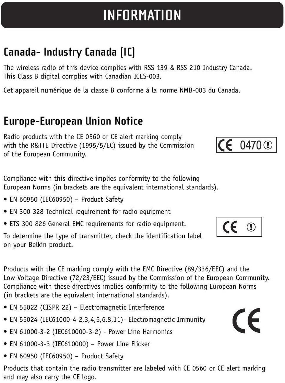 Europe-European Union Notice Radio products with the CE 0560 or CE alert marking comply with the R&TTE Directive (1995/5/EC) issued by the Commission of the European Community.