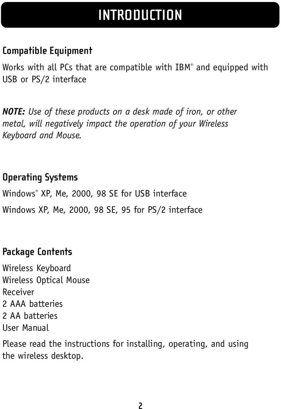 Operating Systems Windows XP, Me, 2000, 98 SE for USB interface Windows XP, Me, 2000, 98 SE, 95 for PS/2 interface Package Contents Wireless