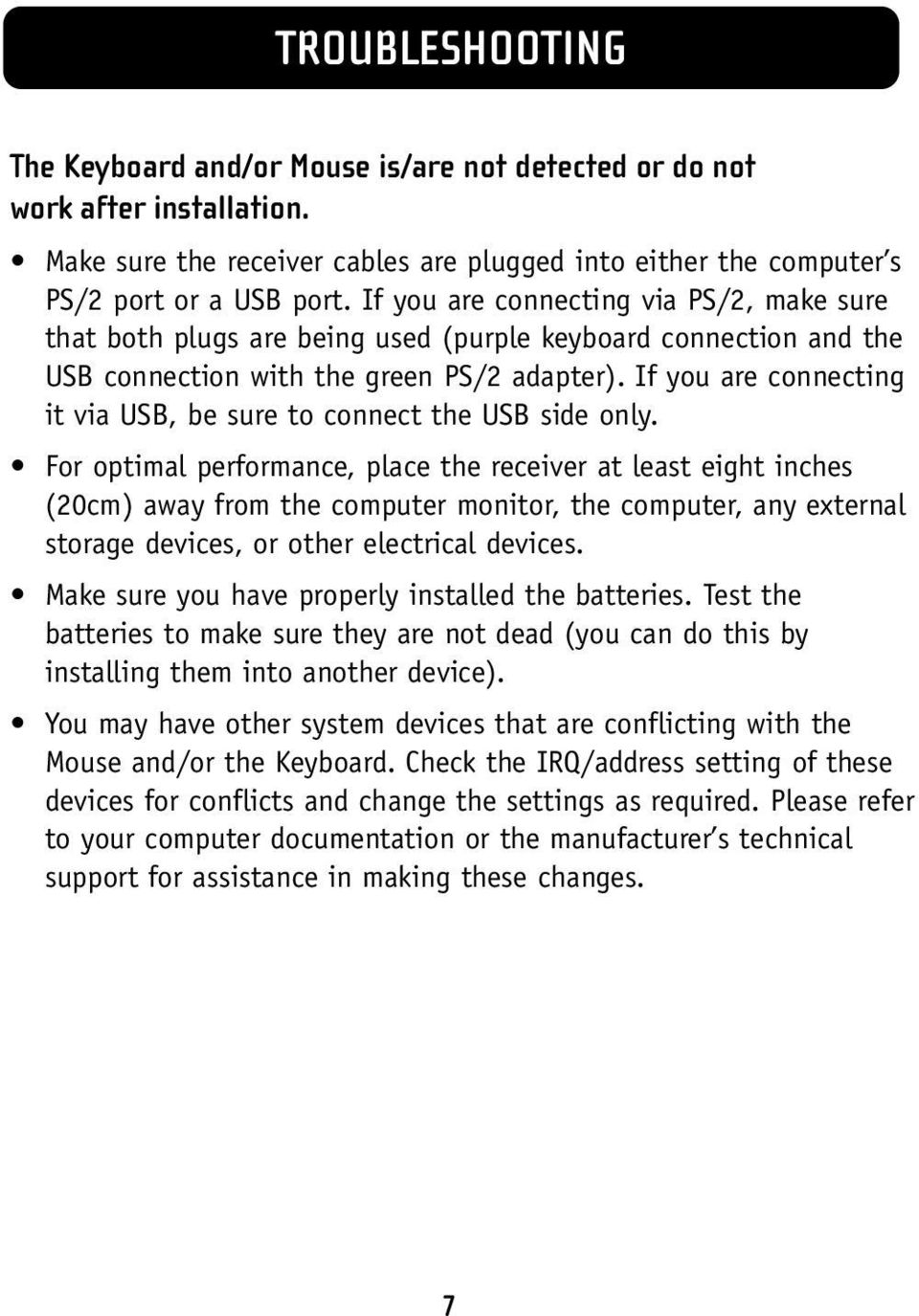 If you are connecting it via USB, be sure to connect the USB side only.