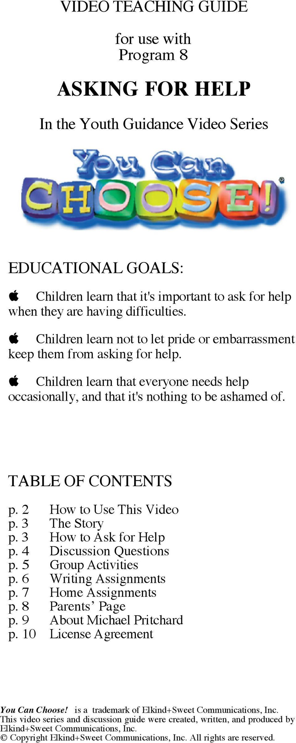 2 How to Use This Video p. 3 The Story p. 3 How to Ask for Help p. 4 Discussion Questions p. 5 Group Activities p. 6 Writing Assignments p. 7 Home Assignments p. 8 Parents Page p.