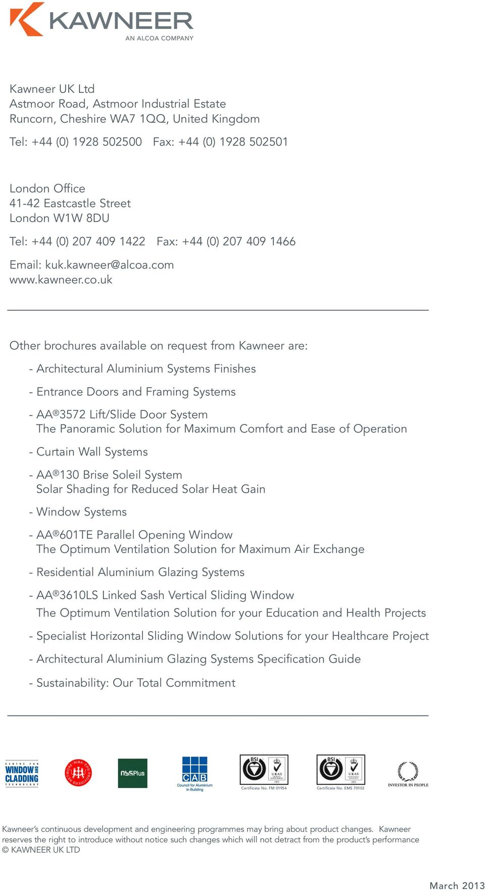 .com www.kawneer.co.uk Other brochures available on request from Kawneer are: - Architectural Aluminium Systems Finishes - Entrance Doors and Framing Systems - AA 3572 Lift/Slide Door System The