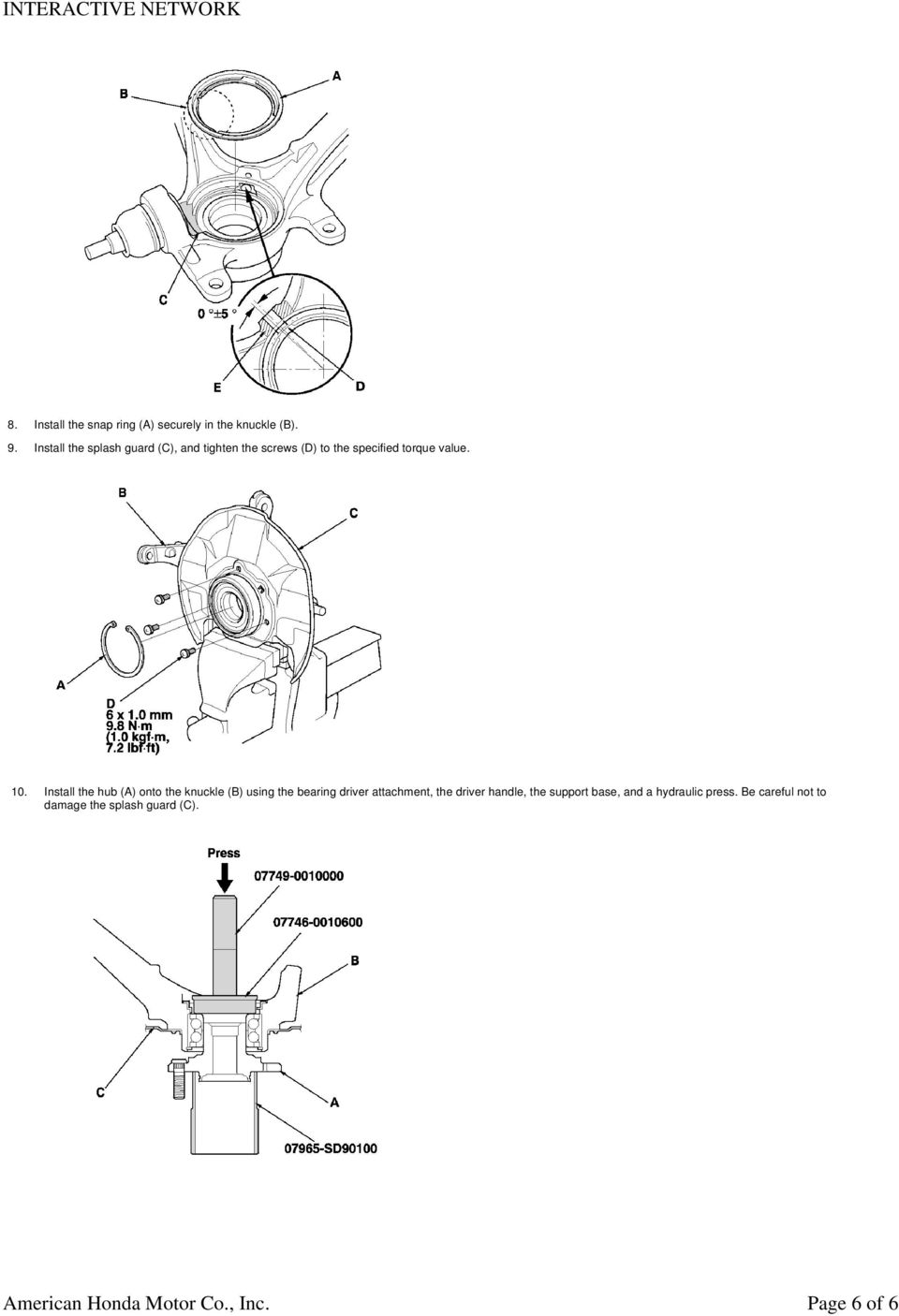 Install the hub (A) onto the knuckle (B) using the bearing driver attachment, the driver