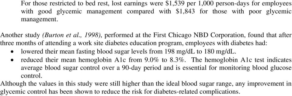 , 1998), performed at the First Chicago NBD Corporation, found that after three months of attending a work site diabetes education program, employees with diabetes had: lowered their mean fasting