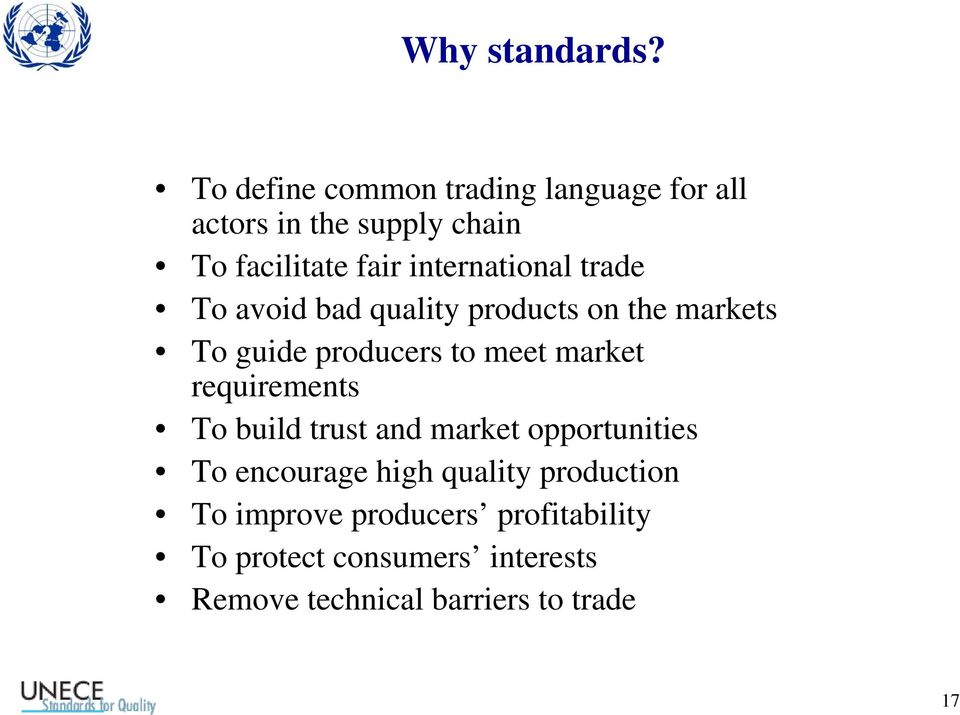 international trade To avoid bad quality products on the markets To guide producers to meet market