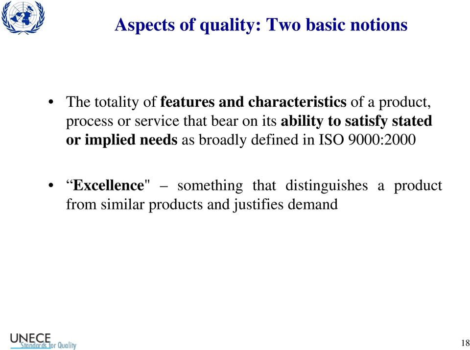 satisfy stated or implied needs as broadly defined in ISO 9000:2000
