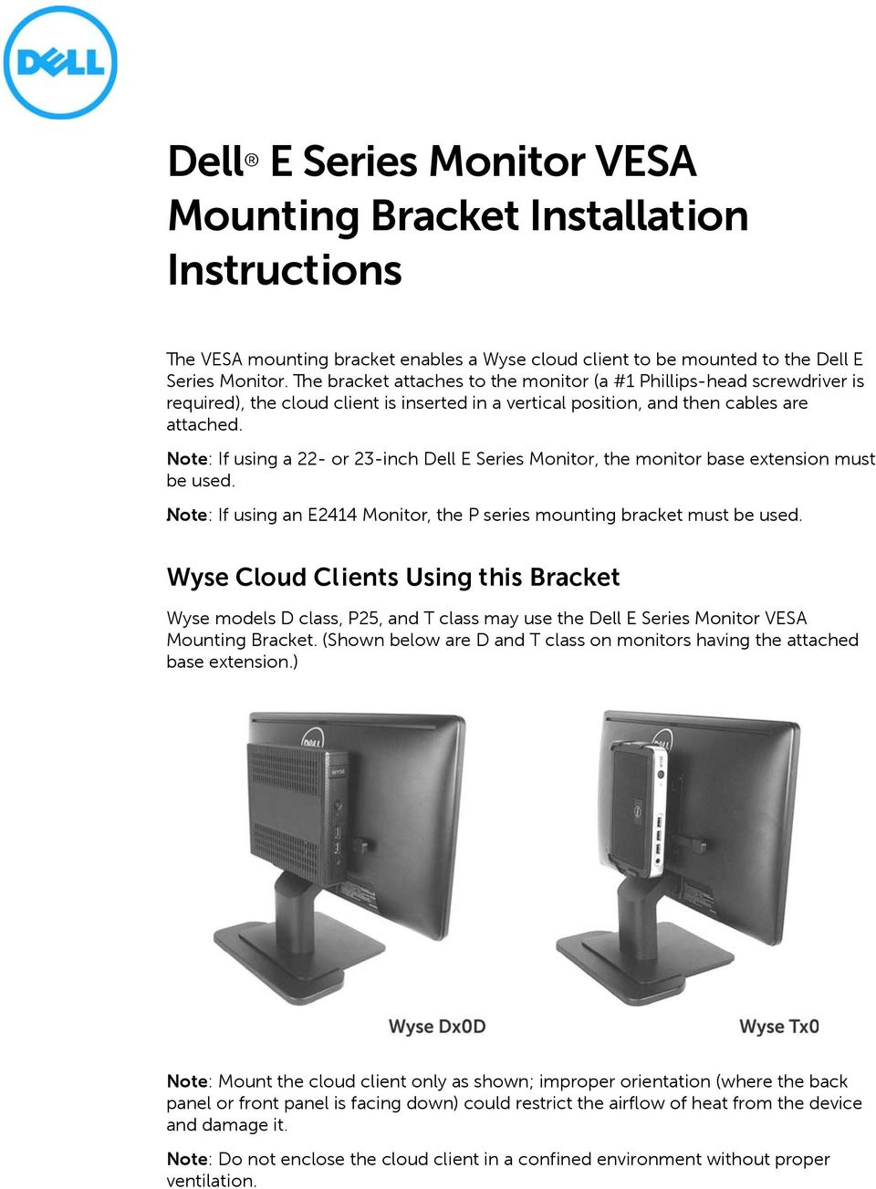 Note: If using a 22- or 23-inch Dell E Series Monitor, the monitor base extension must be used. Note: If using an E2414 Monitor, the P series mounting bracket must be used.