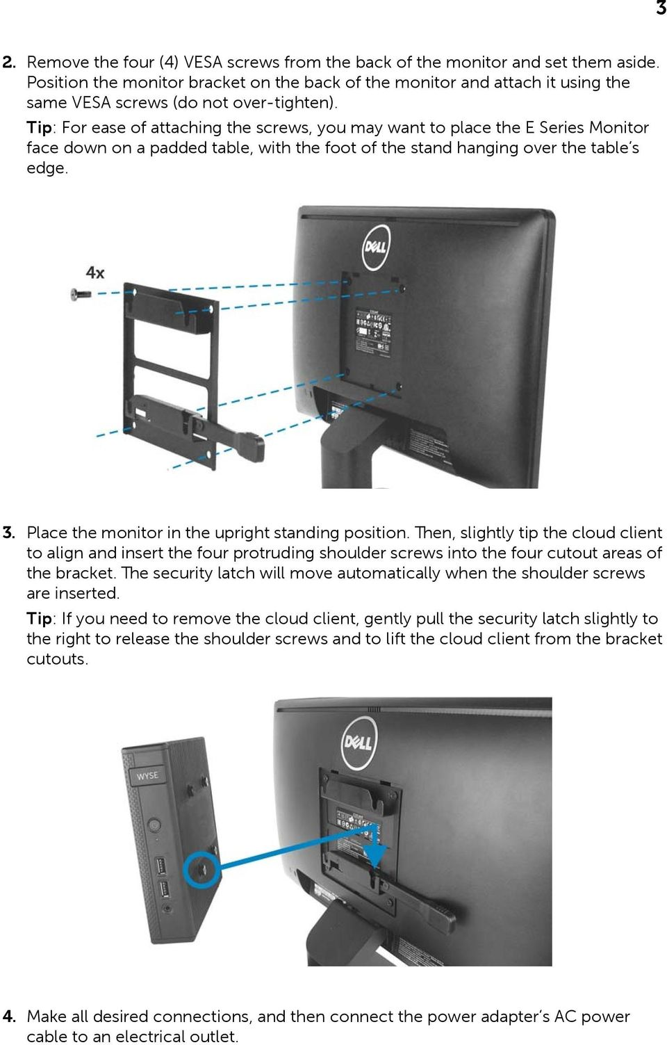 Tip: For ease of attaching the screws, you may want to place the E Series Monitor face down on a padded table, with the foot of the stand hanging over the table s edge. 3.