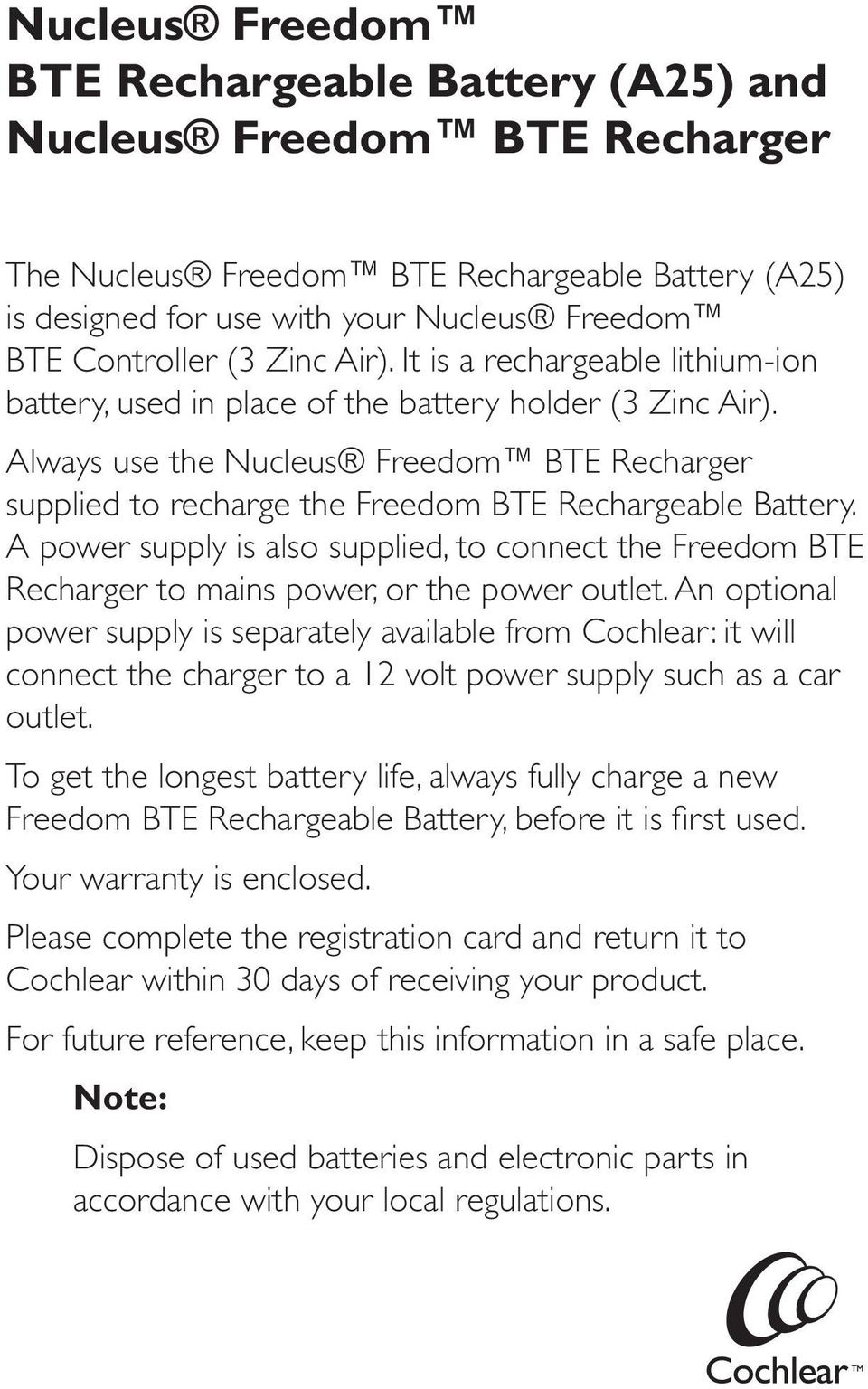 Always use the Nucleus Freedom BTE Recharger supplied to recharge the Freedom BTE Rechargeable Battery.
