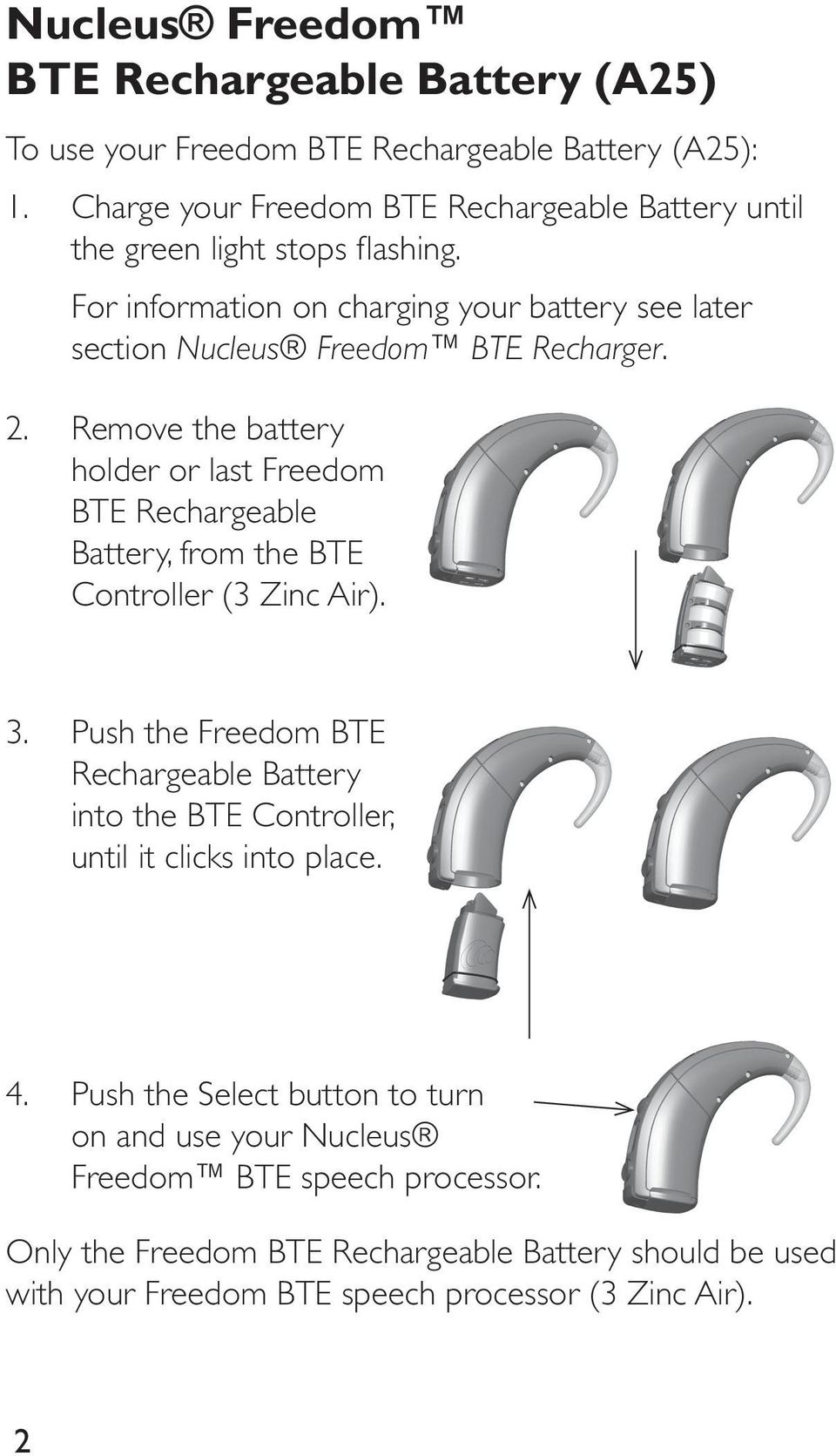 Remove the battery holder or last Freedom BTE Rechargeable Battery, from the BTE Controller (3 Zinc Air). 3.