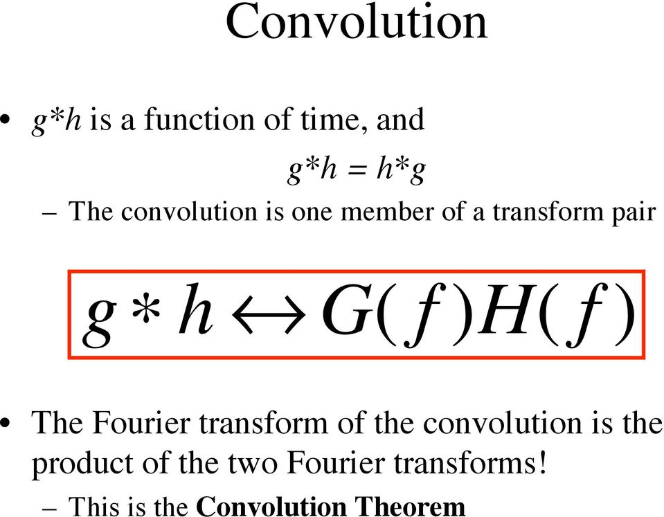 f ) The Fourier transform of the convolution is the product
