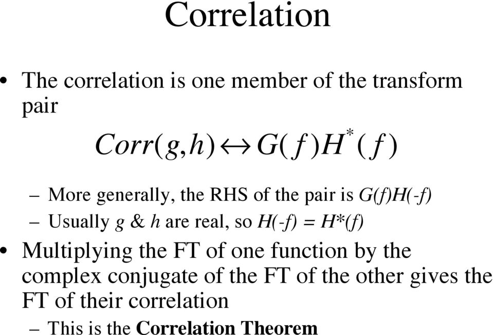 so H(-f) = H*(f) Multiplying the FT of one function by the complex conjugate of