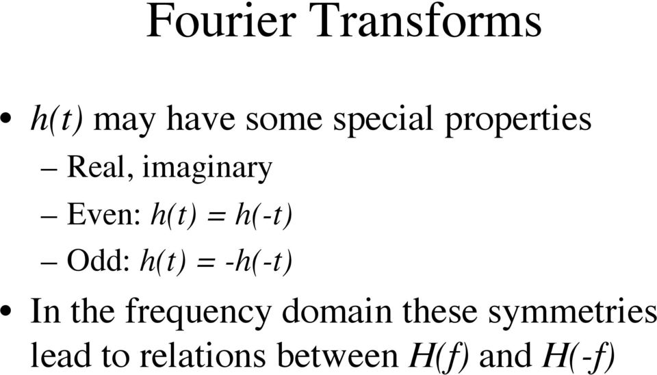 Odd: h(t) = -h(-t) In the frequency domain