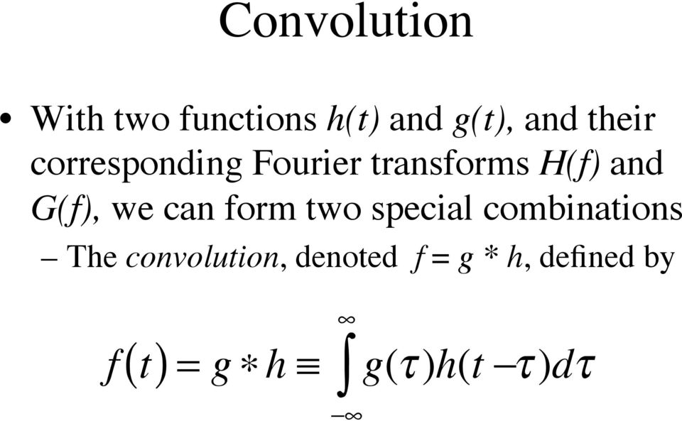we can form two special combinations The convolution,