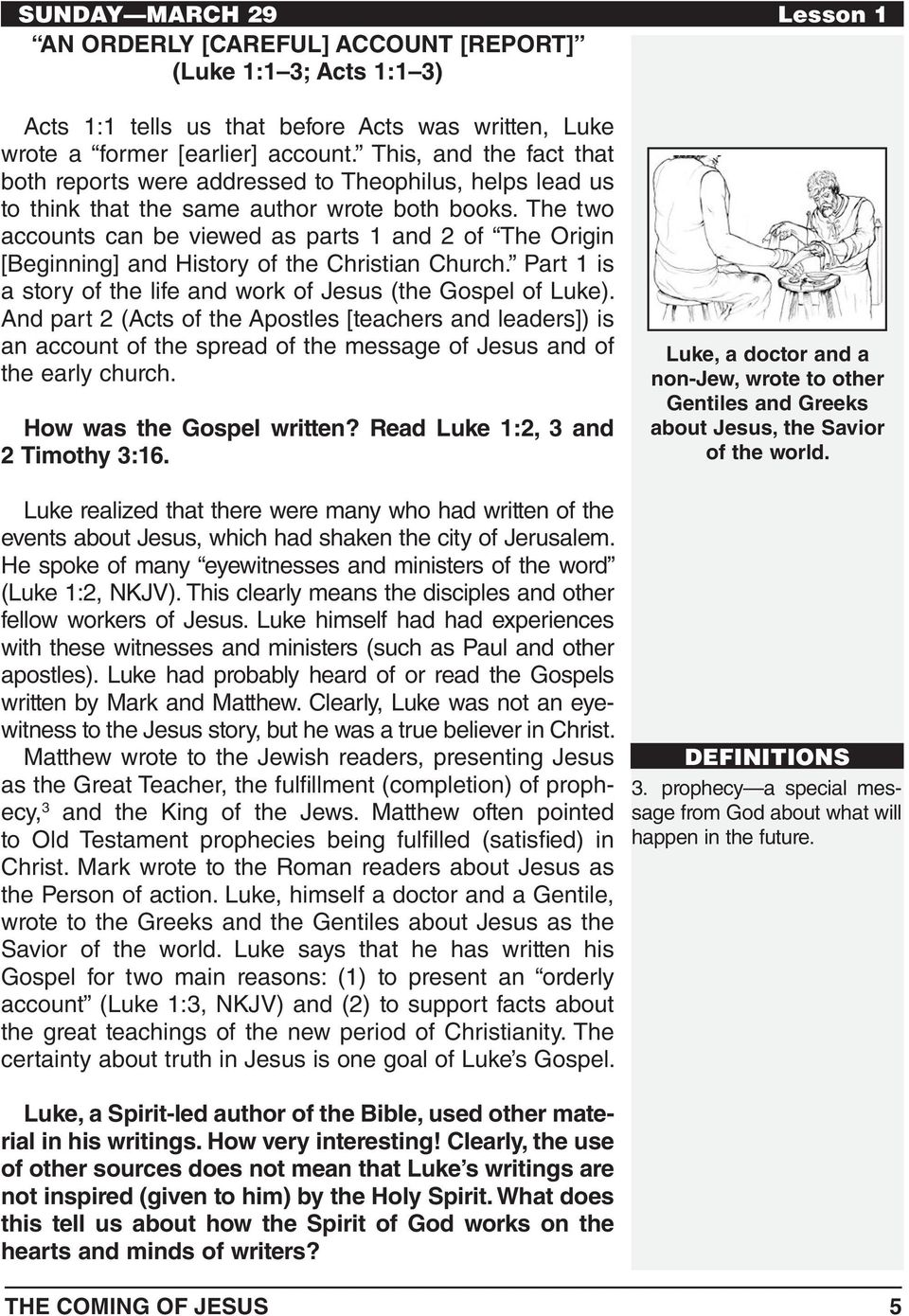 The two accounts can be viewed as parts 1 and 2 of The Origin [Beginning] and History of the Christian Church. Part 1 is a story of the life and work of Jesus (the Gospel of Luke).