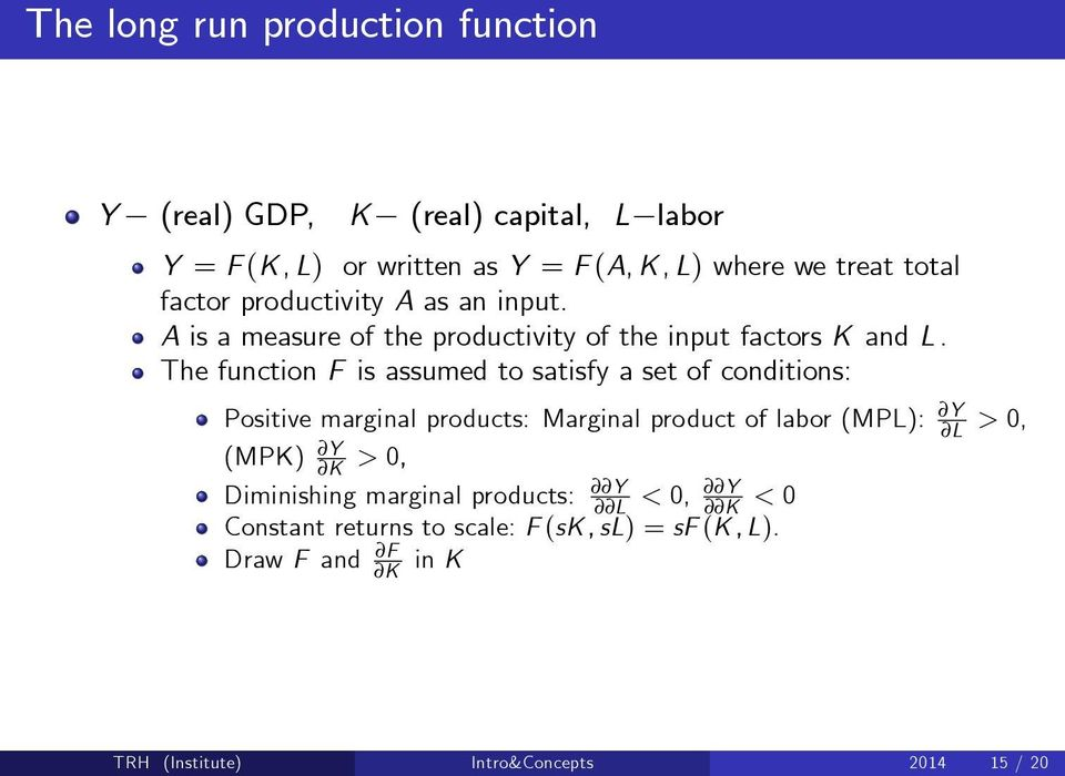The function F is assumed to satisfy a set of conditions: Positive marginal products: Marginal product of labor (MPL): Y L > 0, (MPK) Y