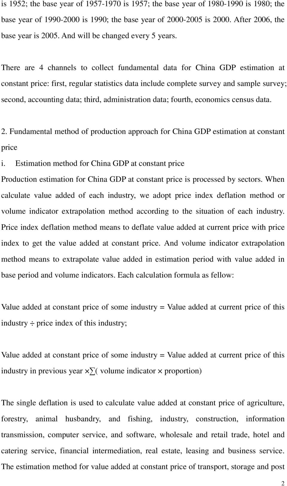 There are 4 channels to collect fundamental data for China GDP estimation at constant price: first, regular statistics data include complete survey and sample survey; second, accounting data; third,