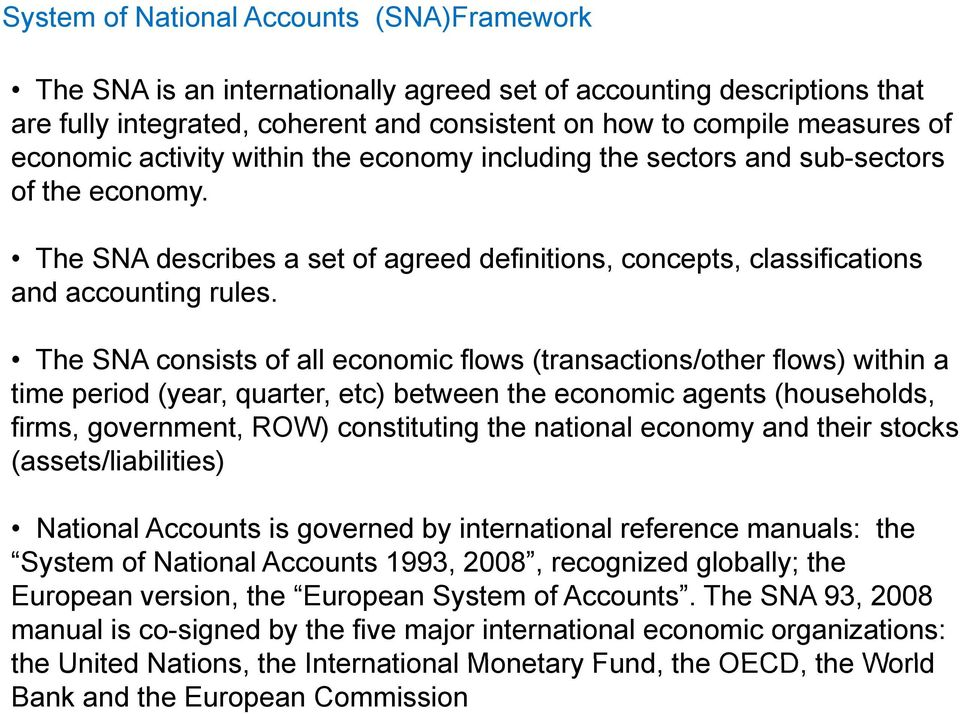 The SNA consists of all economic flows (transactions/other flows) within a time period (year, quarter, etc) between the economic agents (households, firms, government, ROW) constituting the national