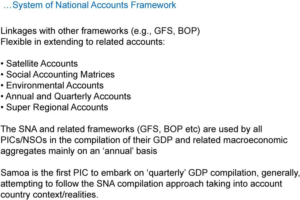 , GFS, BOP) Flexible in extending to related accounts: Satellite Accounts Social Accounting Matrices Environmental Accounts Annual and Quarterly