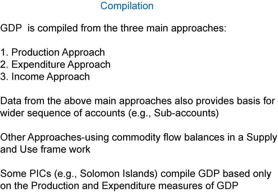 Income Approach Data from the above main approaches also provides basis for wider sequence of accounts