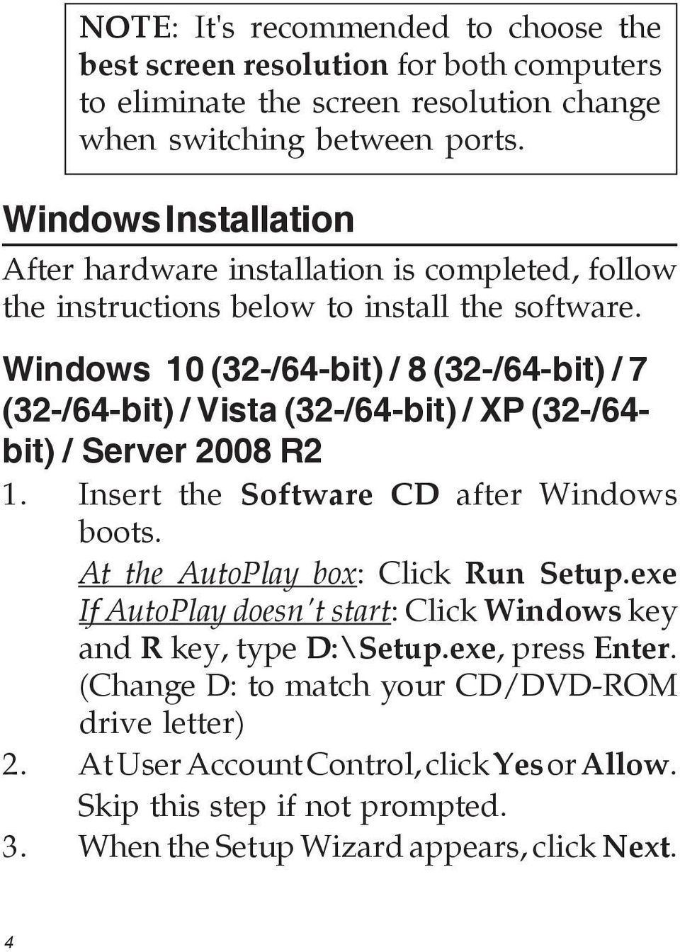 Windows 10 (32-/64-bit) / 8 (32-/64-bit) / 7 (32-/64-bit) / Vista (32-/64-bit) / XP (32-/64- bit) / Server 2008 R2 1. Insert the Software CD after Windows boots.