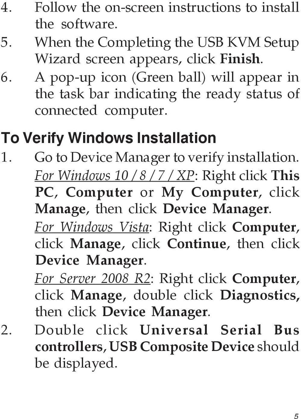 For Windows 10 / 8 / 7 / XP: Right click This PC, Computer or My Computer, click Manage, then click Device Manager.