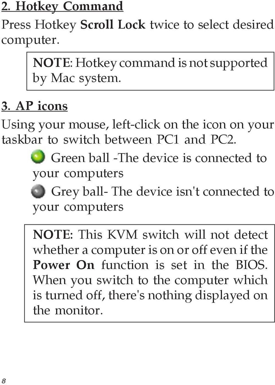 Green ball -The device is connected to your computers Grey ball- The device isn't connected to your computers NOTE: This KVM switch will