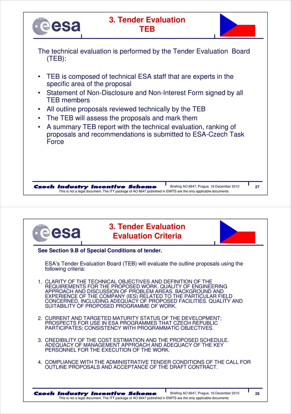 with the technical evaluation, ranking of proposals and recommendations is submitted to ESA-Czech Task Force 27 3. Tender Evaluation Evaluation Criteria See Section 9.