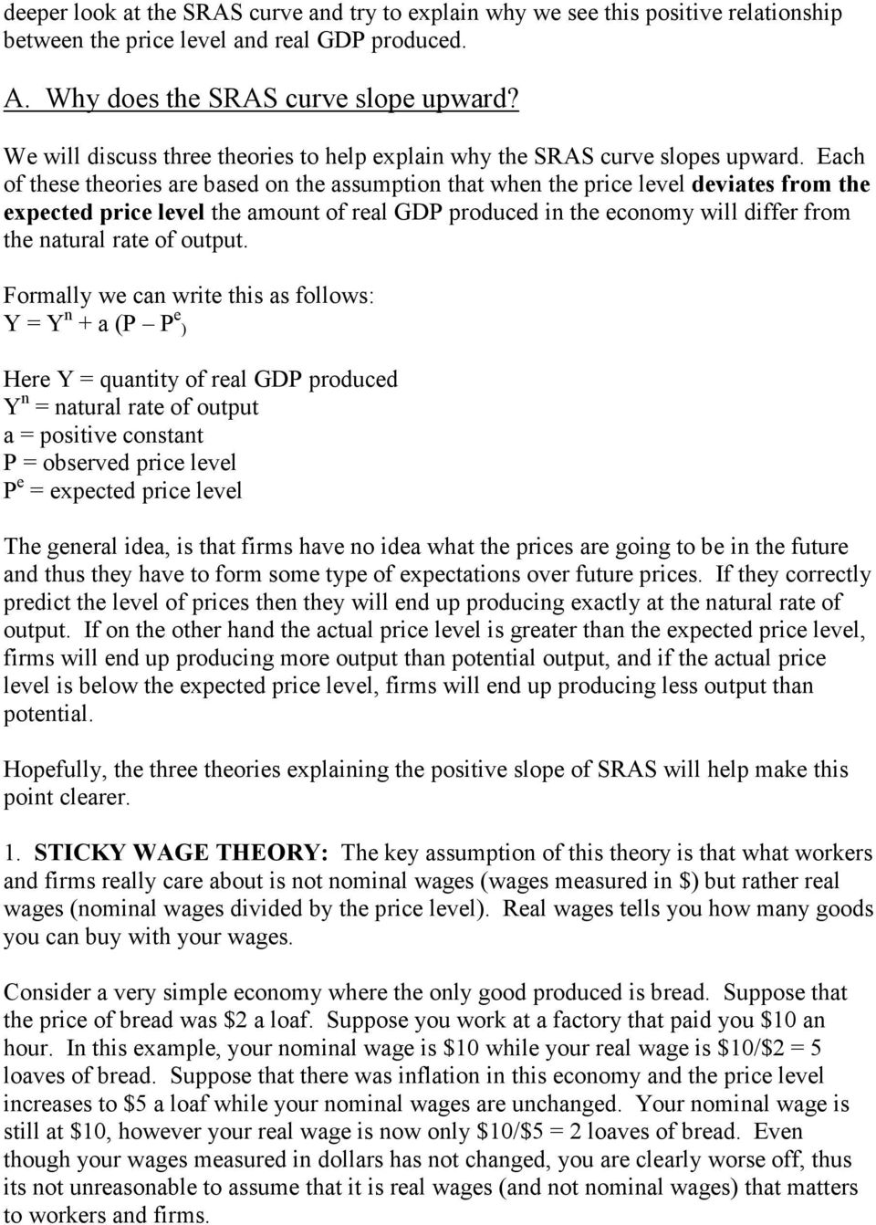 Each of these theories are based on the assumption that when the price level deviates from the expected price level the amount of real GDP produced in the economy will differ from the natural rate of