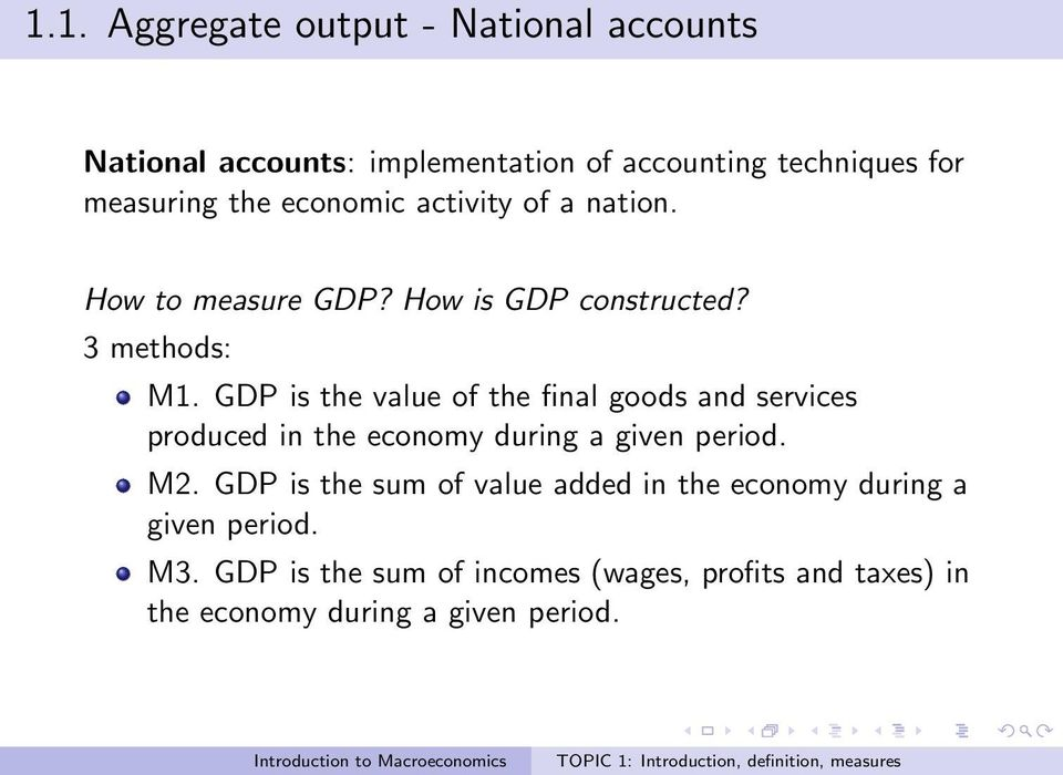 GDP is the value of the final goods and services produced in the economy during a given period. M2.