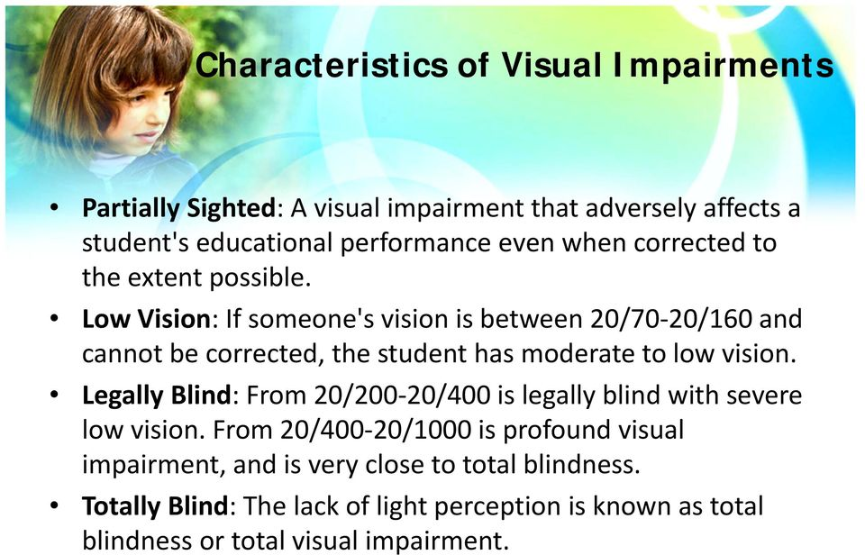 Low Vision: If someone's vision is between 20/70 20/160 and cannot