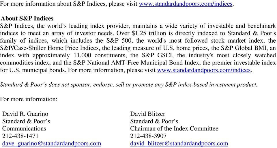 25 trillion is directly indexed to Standard & Poor's family of indices, which includes the S&P 500, the world's most followed stock market index, the S&P/Case-Shiller Home Price Indices, the leading