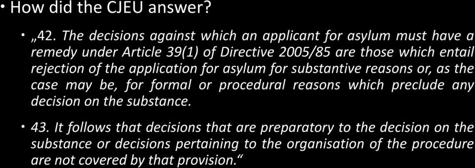 entail rejection of the application for asylum for substantive reasons or, as the case may be, for formal or procedural reasons