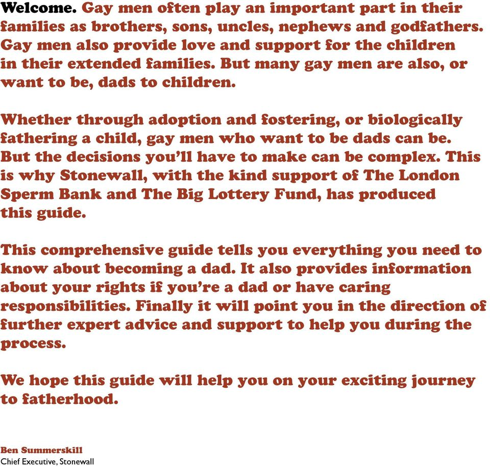 But the decisions you have to make can be compex. This is why Stonewa, with the kind support of The London Sperm Bank and The Big Lottery Fund, has produced this guide.