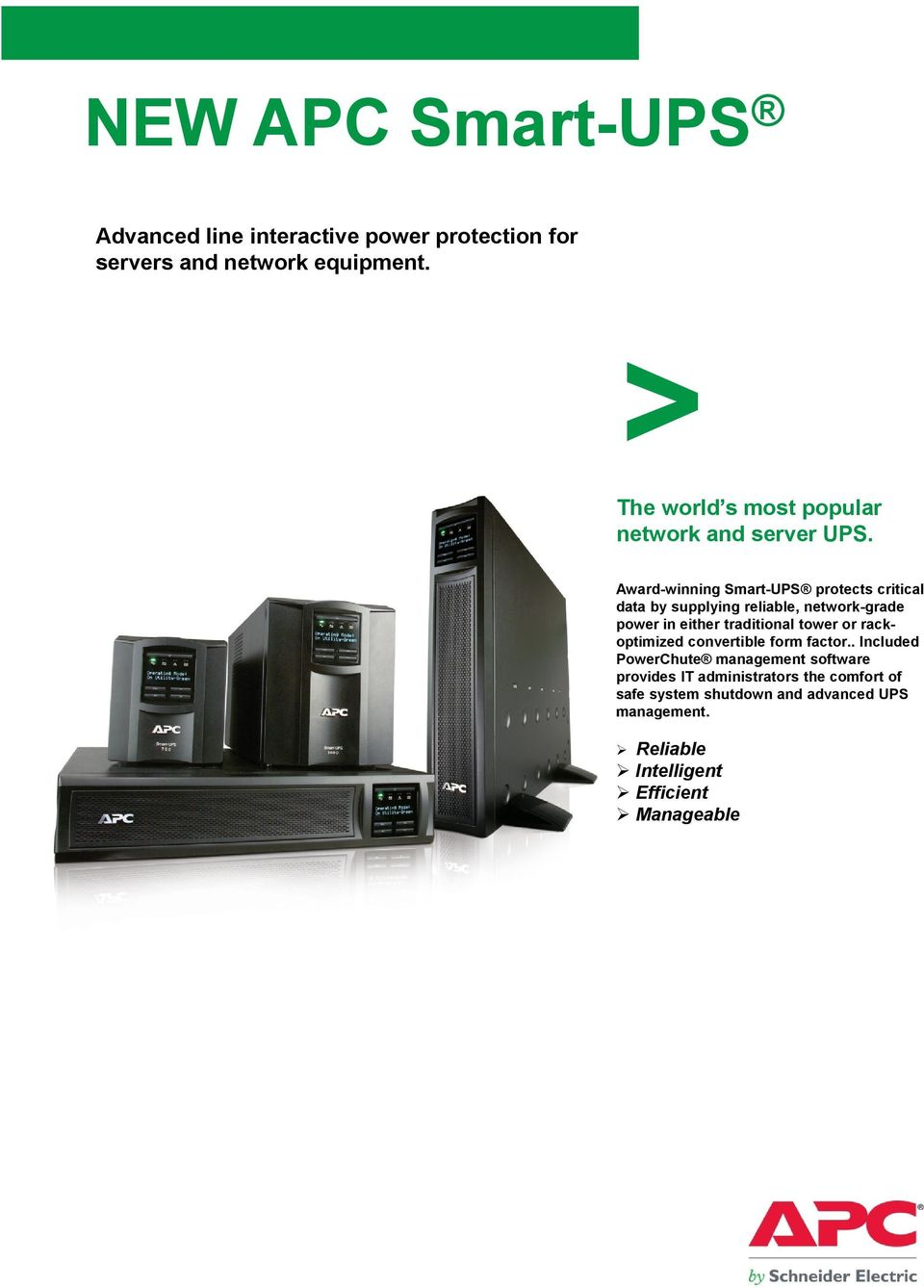 Award-winning Smart-UPS protects critical data by supplying reliable, network-grade power in either traditional tower or