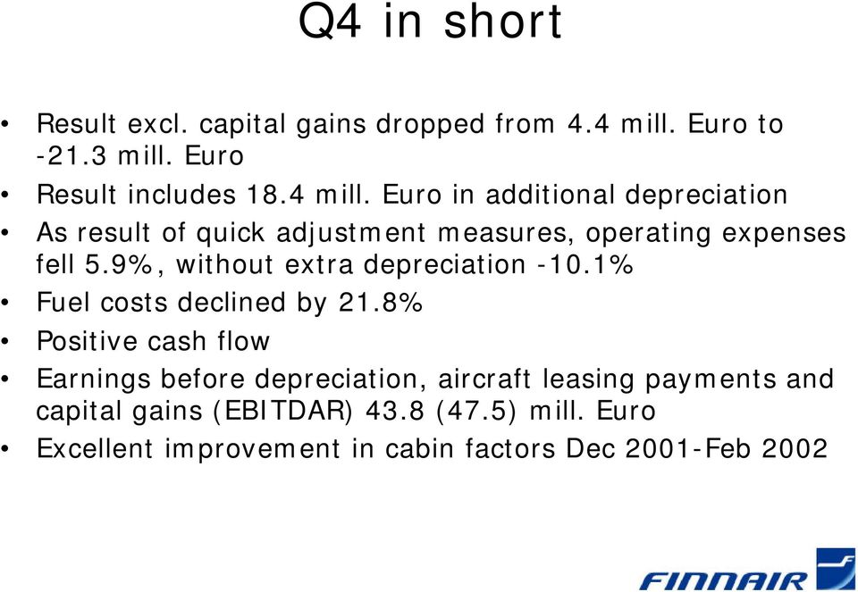 Euro in additional depreciation As result of quick adjustment measures, operating expenses fell 5.