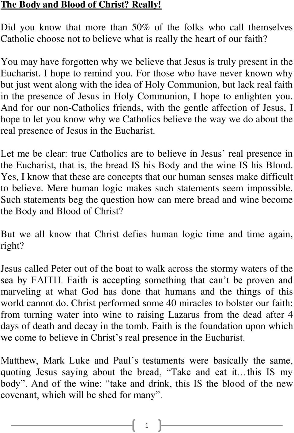 For those who have never known why but just went along with the idea of Holy Communion, but lack real faith in the presence of Jesus in Holy Communion, I hope to enlighten you.