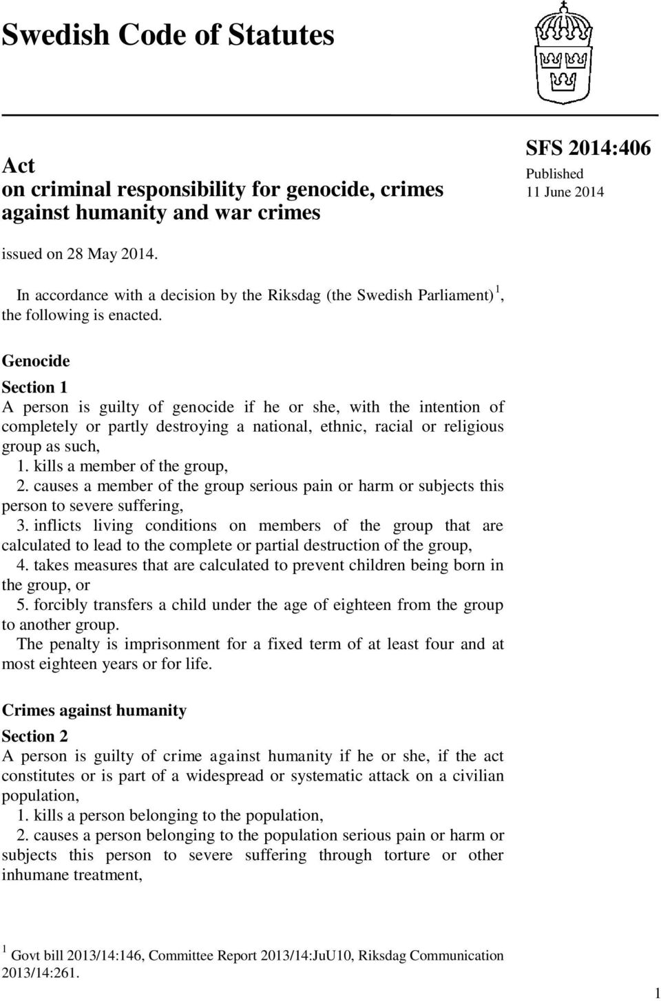 Genocide Section 1 A person is guilty of genocide if he or she, with the intention of completely or partly destroying a national, ethnic, racial or religious group as such, 1.