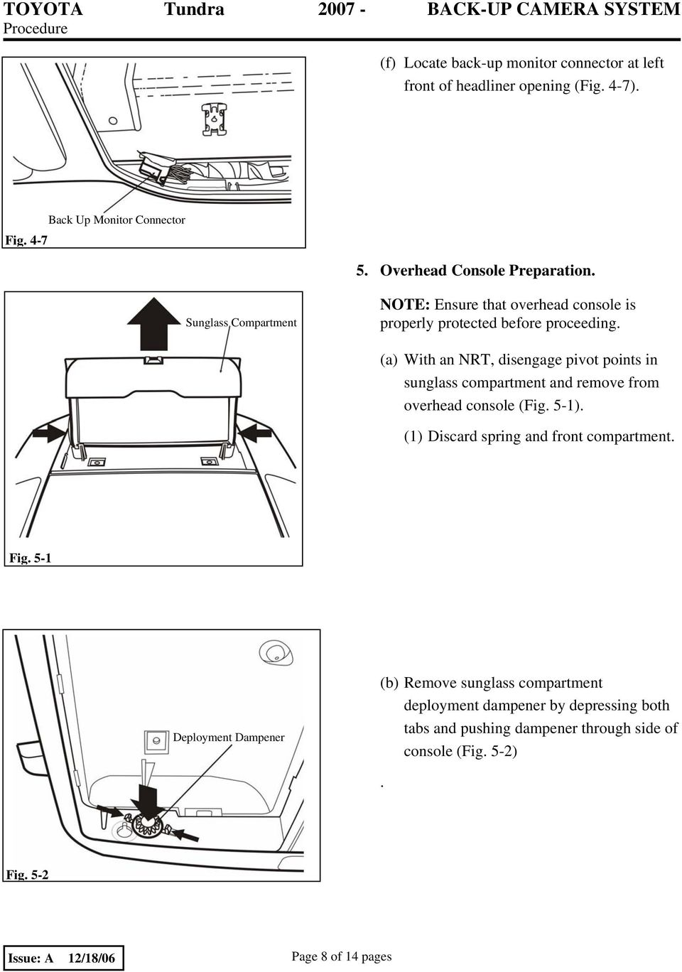 (a) With an NRT, disengage pivot points in sunglass compartment and remove from overhead console (Fig. 5-1).