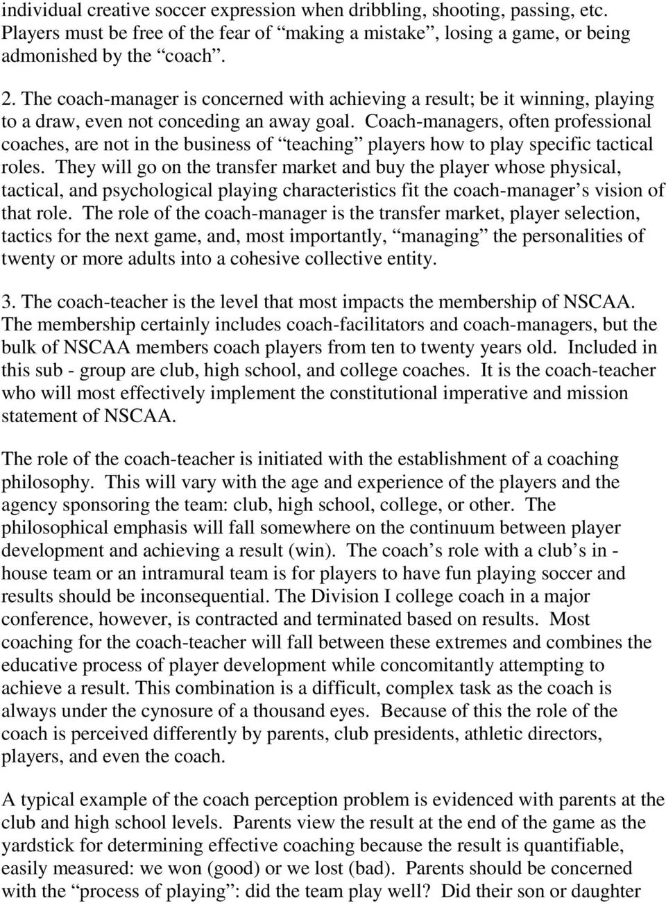 Coach-managers, often professional coaches, are not in the business of teaching players how to play specific tactical roles.