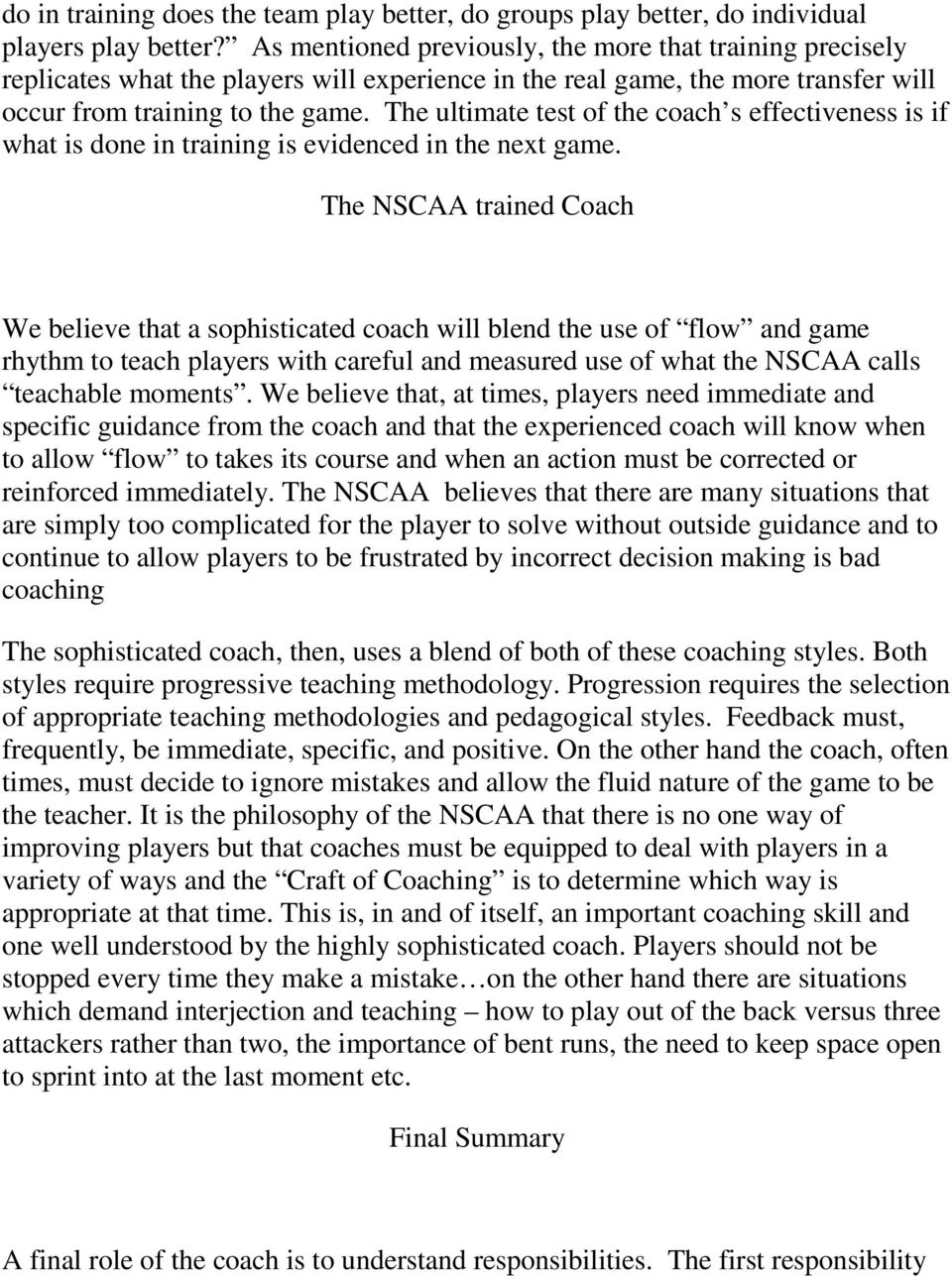 The ultimate test of the coach s effectiveness is if what is done in training is evidenced in the next game.