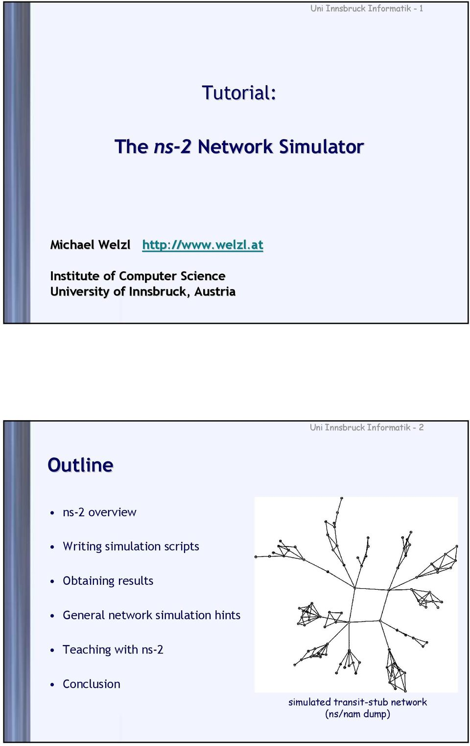 Tutorial: The ns-2 Network Simulator  Outline  Michael Welzl