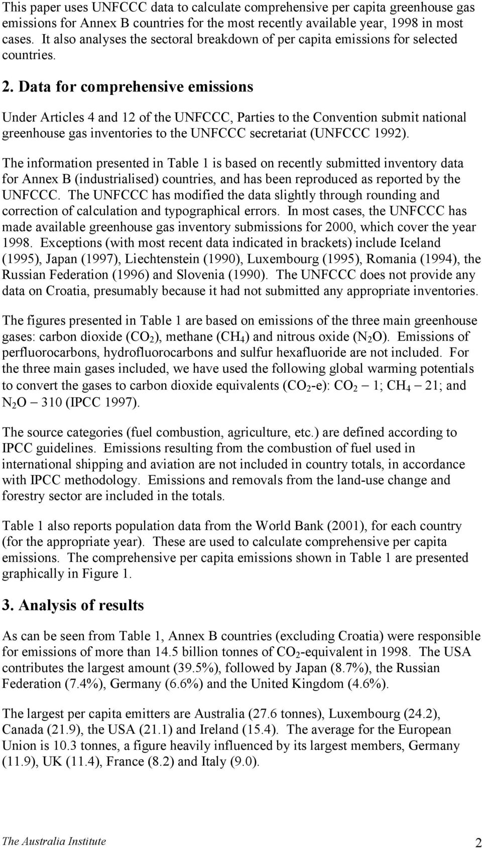 Data for comprehensive emissions Under Articles 4 and 12 of the UNFCCC, Parties to the Convention submit national greenhouse gas inventories to the UNFCCC secretariat (UNFCCC 1992).