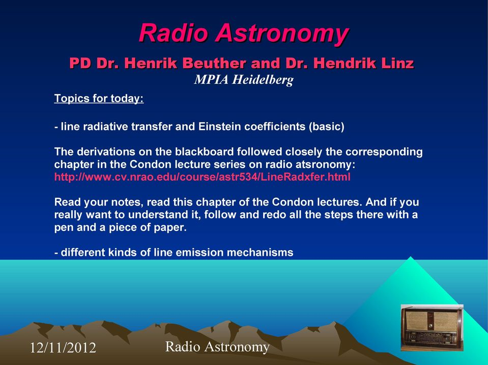 Radio Astronomy. PD Dr. Henrik Beuther and Dr. Hendrik Linz