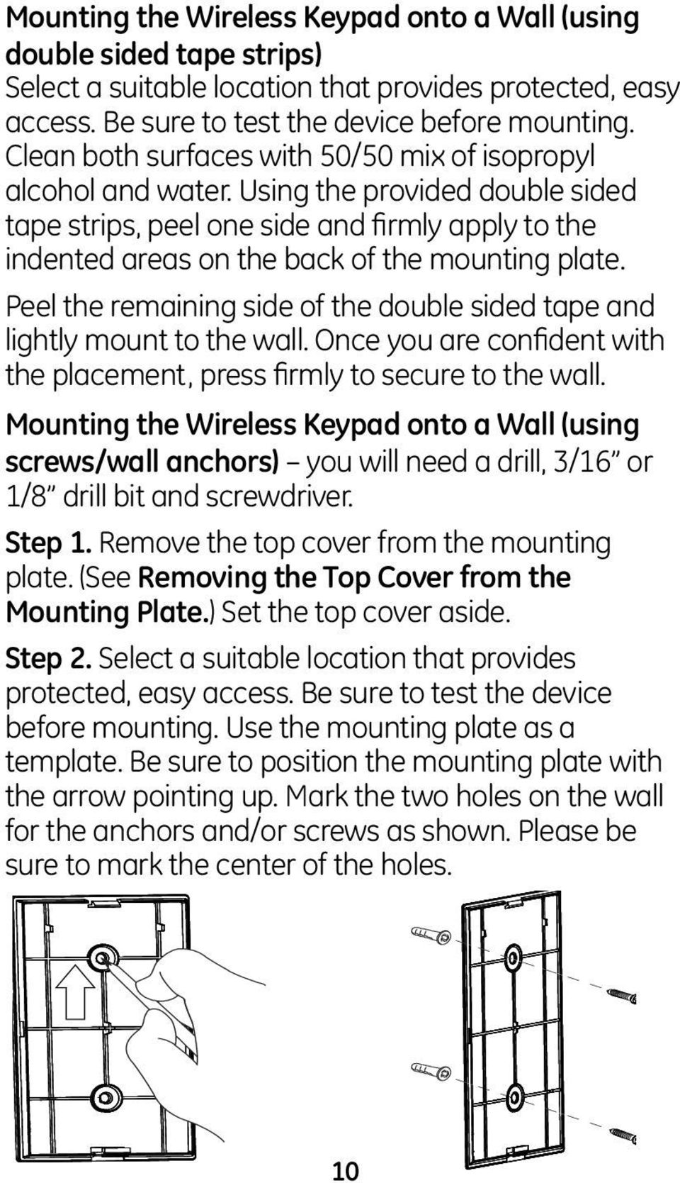 Peel the remaining side of the double sided tape and lightly mount to the wall. Once you are confident with the placement, press firmly to secure to the wall.