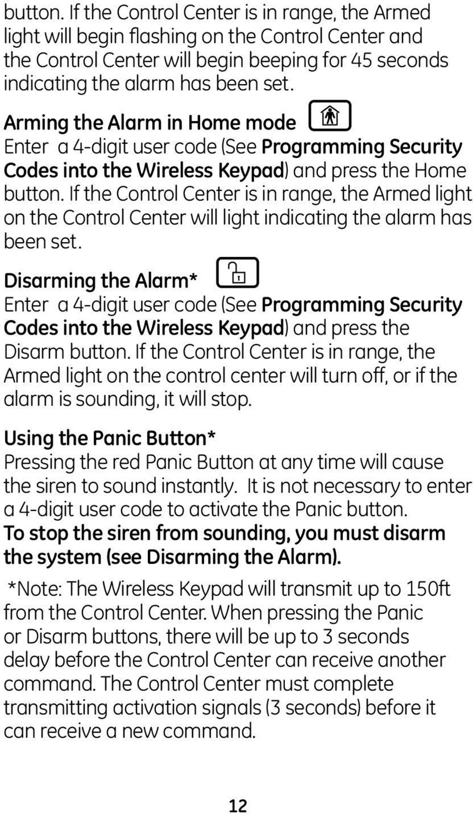 If the Control Center is in range, the Armed light on the Control Center will light indicating the alarm has been set.