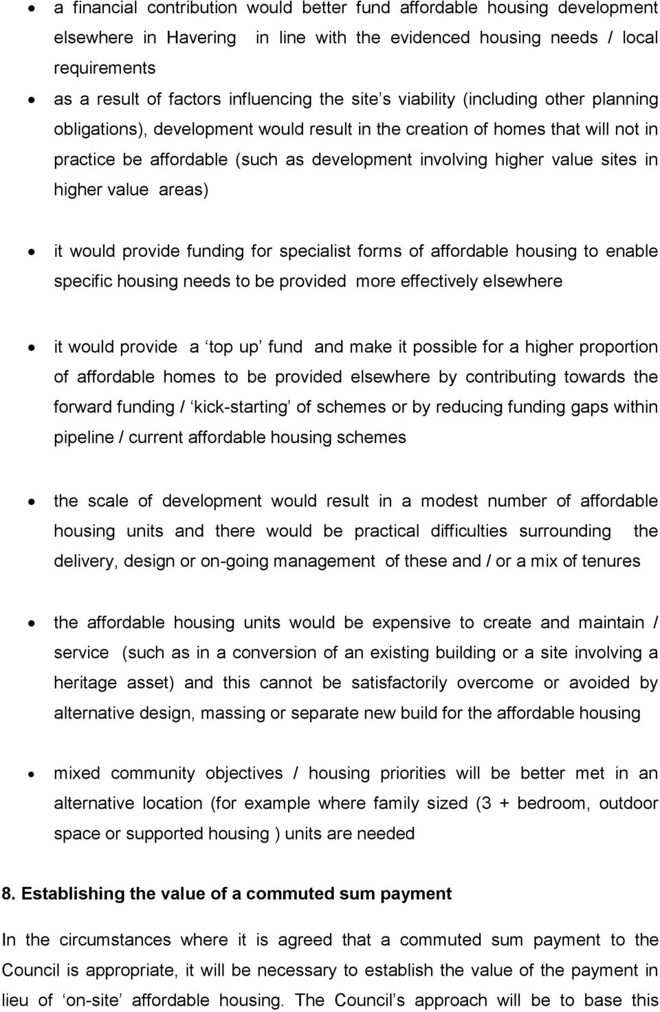 higher value areas) it would provide funding for specialist forms of affordable housing to enable specific housing needs to be provided more effectively elsewhere it would provide a top up fund and